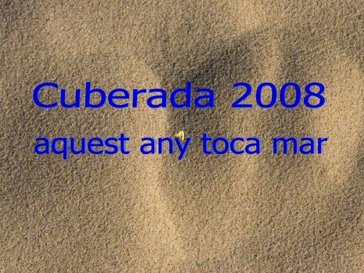 Cuberada 2008 aquest any toca mar