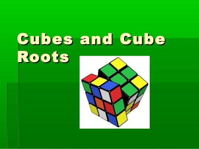 Cubes and Cube Roots