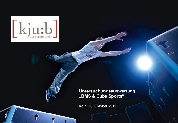 "Untersuchungsauswertung                   ""BMS & Cube Sports""                   Köln, 10. Oktober 2011Cube Sports GmbH    ..."