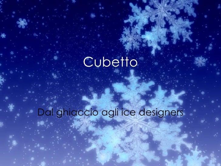 Cubetto Dal ghiaccio agli ice designers