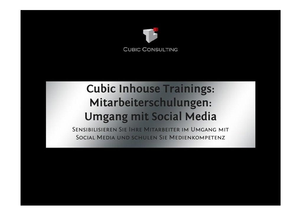 Cubic Inhouse Trainings:     Mitarbeiterschulungen:    Umgang mit Social Media Sensibilisieren Sie Ihre Mitarbeiter im Umg...