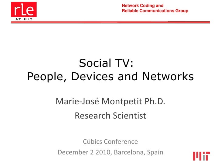 Network Coding and                         Reliable Communications Group         Social TV:People, Devices and Networks   ...