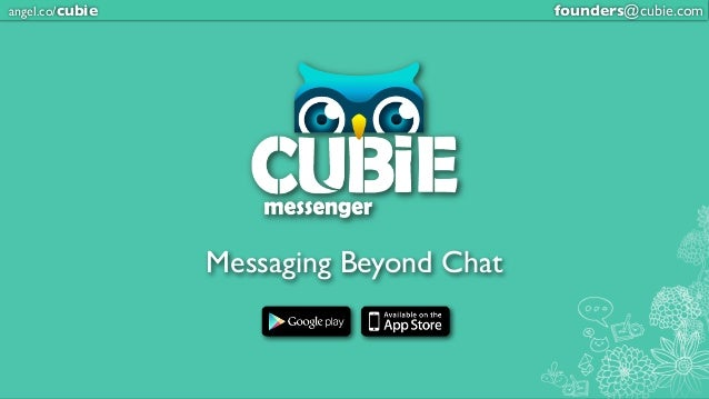 angel.co/cubie                           founders@cubie.com                 Messaging Beyond Chat