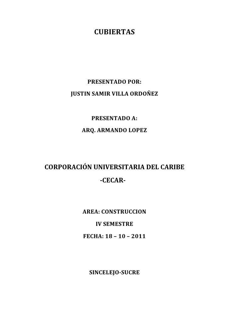 CUBIERTAS           PRESENTADO POR:      JUSTIN SAMIR VILLA ORDOÑEZ            PRESENTADO A:         ARQ. ARMANDO LOPEZCOR...