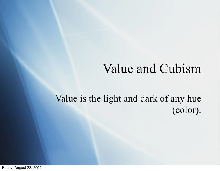 Value and Cubism                            Value is the light and dark of any hue                                        ...