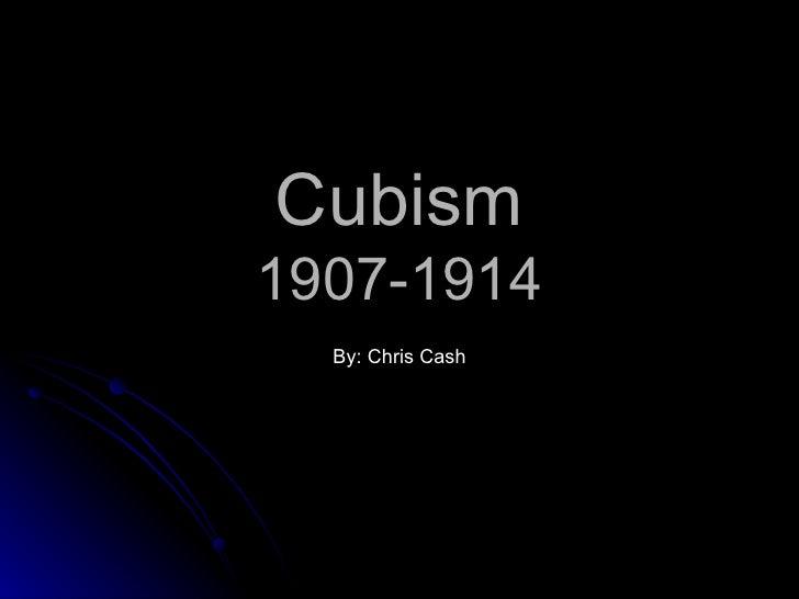 Cubism 1907-1914 By: Chris Cash
