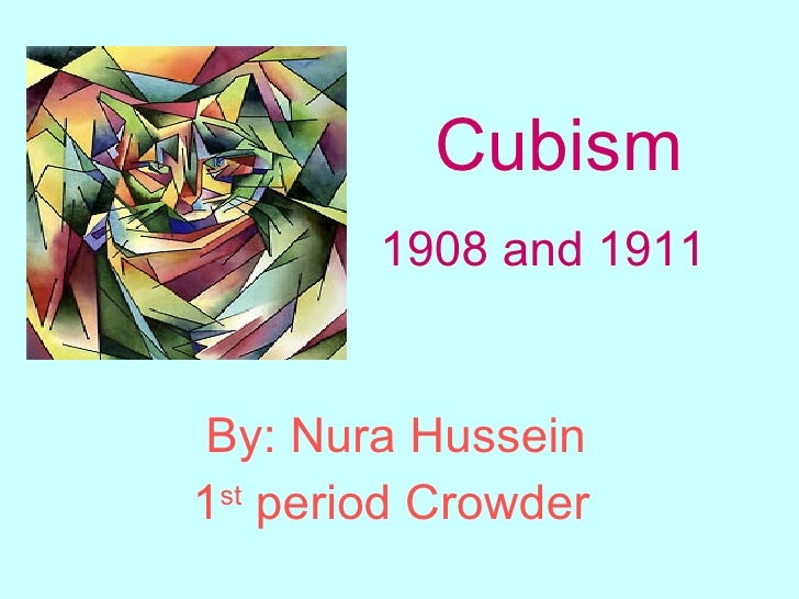 By: Nura Hussein 1 st  period Crowder   Cubism 1908 and 1911