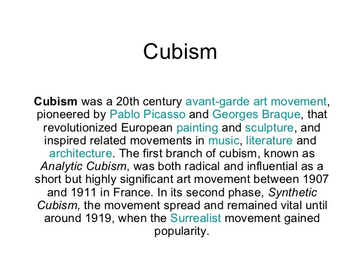 Cubism Cubism  was a 20th century  avant-garde   art movement , pioneered by  Pablo Picasso  and  Georges Braque , that re...