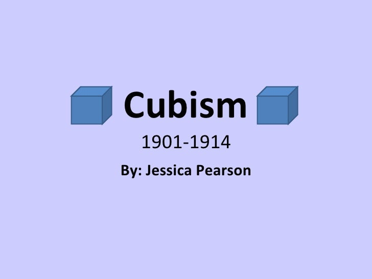 Cubism 1901-1914 By: Jessica Pearson