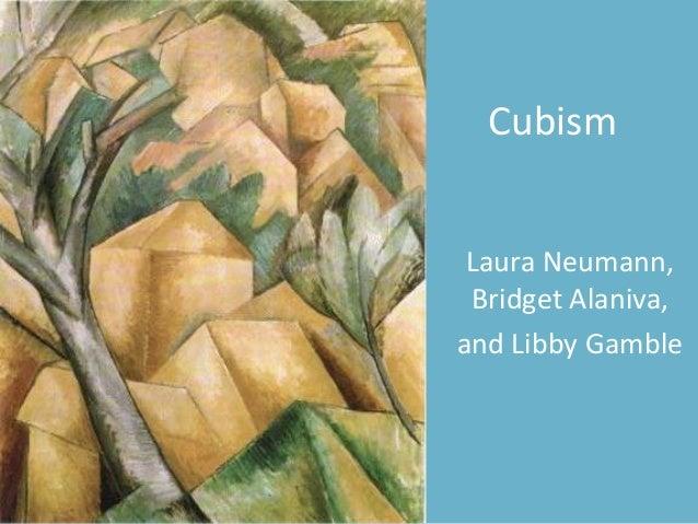 Cubism Laura Neumann, Bridget Alaniva,and Libby Gamble
