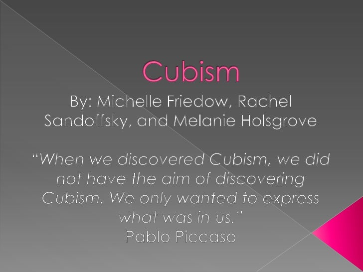 "Cubism<br />By: Michelle Friedow, Rachel Sandoffsky, and Melanie Holsgrove<br />""When we discovered Cubism, we did not hav..."