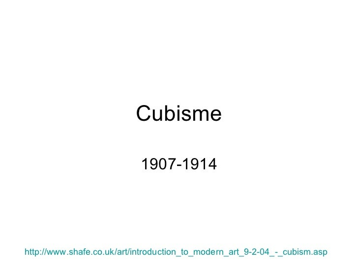 Cubisme 1907-1914 http :// www . shafe . co . uk /art/ introduction _to_modern_art_9-2-04_-_ cubism . asp