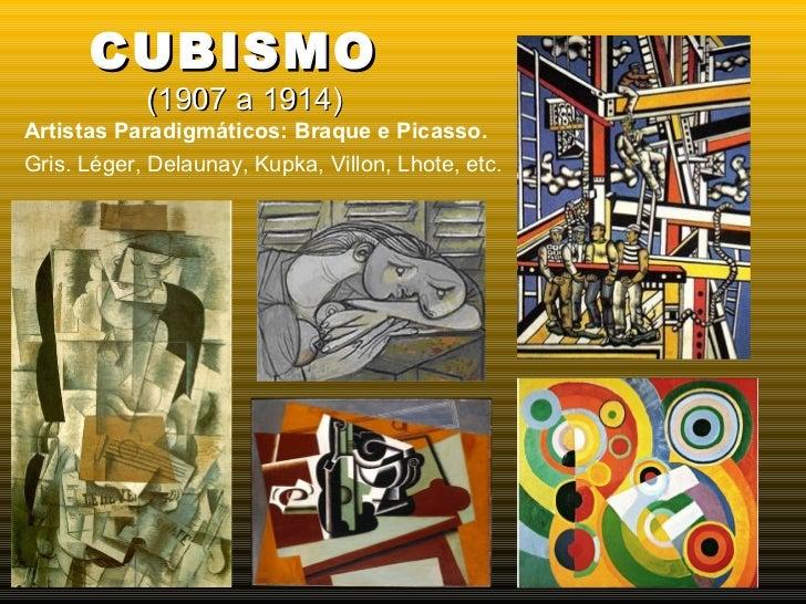 <ul><li>Artistas Paradigmáticos: Braque e Picasso. </li></ul><ul><li>Gris. Léger, Delaunay, Kupka, Villon, Lhote, etc. </l...