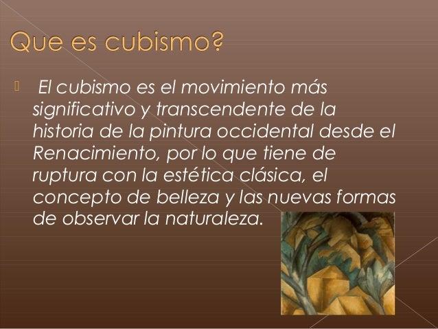  El cubismo es elmovimiento más significativo y transcendente de la historia de la pintura occidentaldesde el Renacimi...