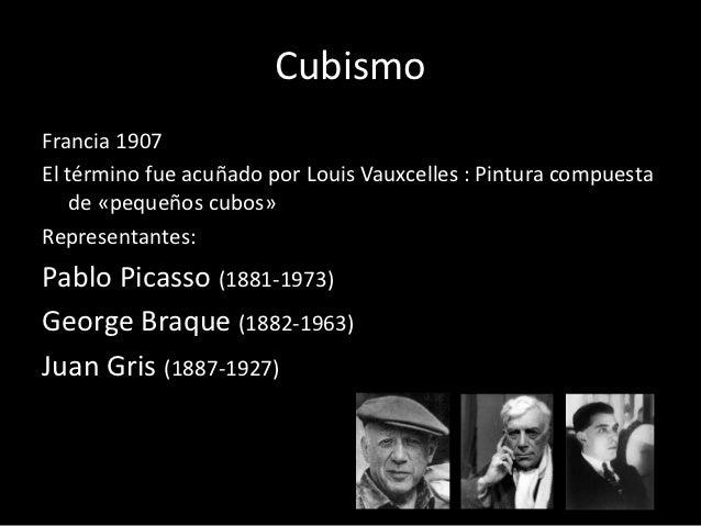 CubismoFrancia 1907El término fue acuñado por Louis Vauxcelles : Pintura compuesta    de «pequeños cubos»Representantes:Pa...