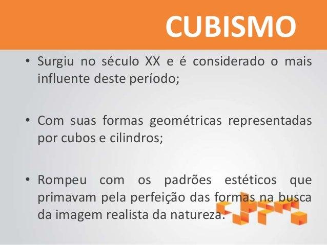 CUBISMO • Surgiu no século XX e é considerado o mais influente deste período; • Com suas formas geométricas representadas ...