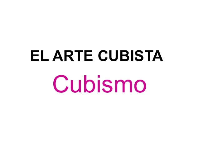 EL ARTE CUBISTA  Cubismo