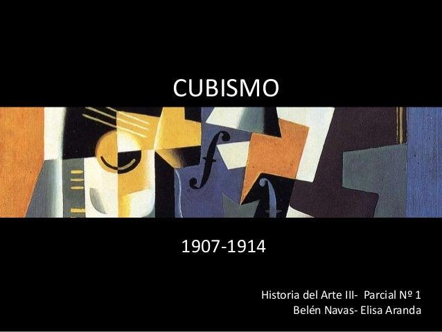 CUBISMO 1907-1914 Historia del Arte III- Parcial Nº 1 Belén Navas- Elisa Aranda
