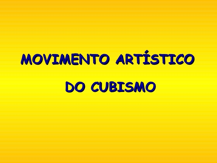 MOVIMENTO ARTÍSTICO  DO CUBISMO