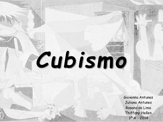 Cubismo Giovanna Antunes Juliana Antunes Rosana de Lima Thiffany Hellen 3º A - 2014