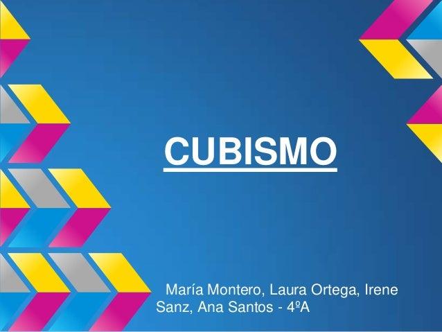 CUBISMOMaría Montero, Laura Ortega, IreneSanz, Ana Santos - 4ºA