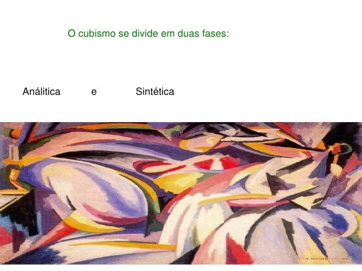 O cubismo se divide em duas fases: Análitica  e  Sintética