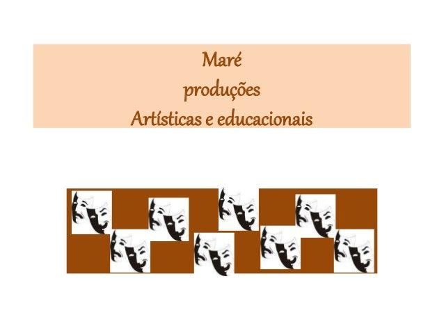 Maré produções Artísticas e educacionais