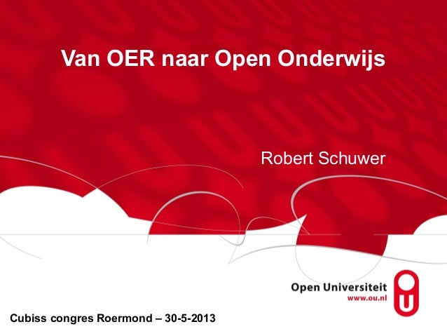 Van OER naar Open OnderwijsRobert SchuwerCubiss congres Roermond – 30-5-2013