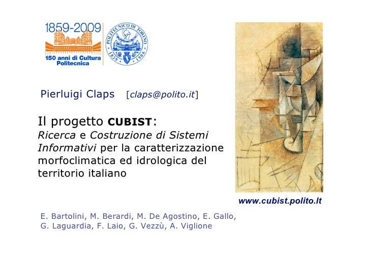 Pierluigi Claps       [claps@polito.it]   Il progetto CUBIST: Ricerca e Costruzione di Sistemi Informativi per la caratter...