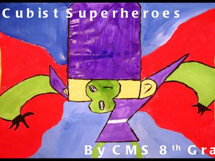 Cubist Superheroes  By CMS 8 th  Graders