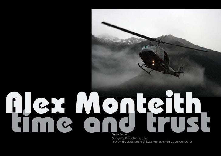 Alex Monteith time and trust        Sean Cubitt        Margaret Brewster Lecture,        Govett-Brewster Gallery, New Plym...