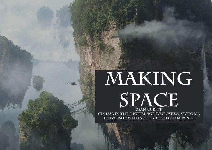 Making     Space        Sean Cubitt Cinema in the Digital Age Symposium, Victoria   University Wellington 11th February 20...