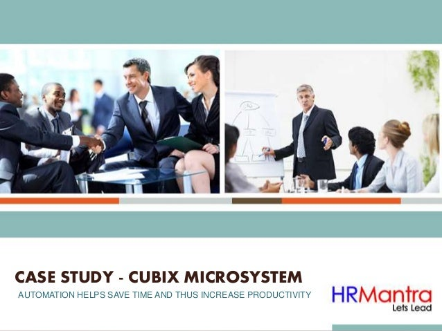 AUTOMATION HELPS SAVE TIME AND THUS INCREASE PRODUCTIVITY CASE STUDY - CUBIX MICROSYSTEM