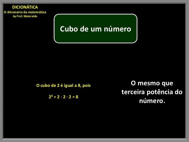 DICIONÁTICAO dicionário da matemática     by Prof. Materaldo                                   Cubo de um número          ...