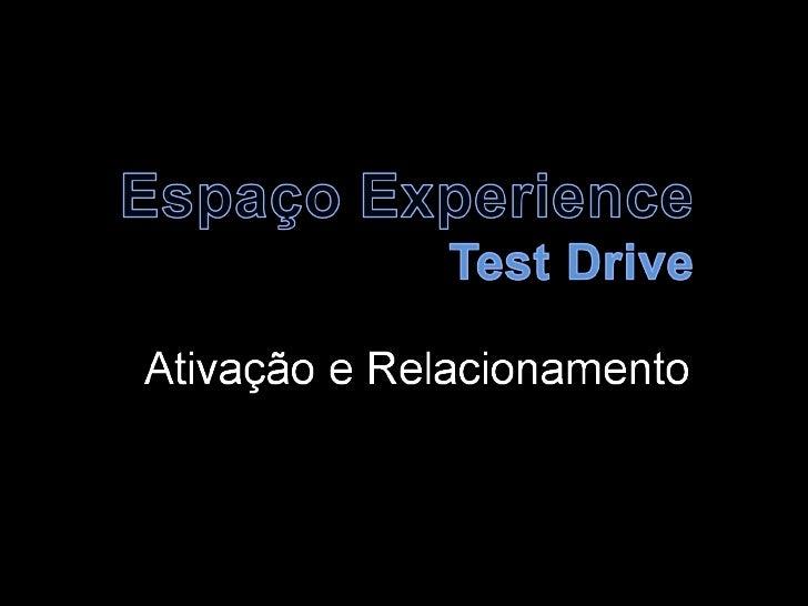 Espaço de Ativação e RelacionamentoO Espaço Experience Test Drive será um ambiente de ativação, eventos e show-room parare...