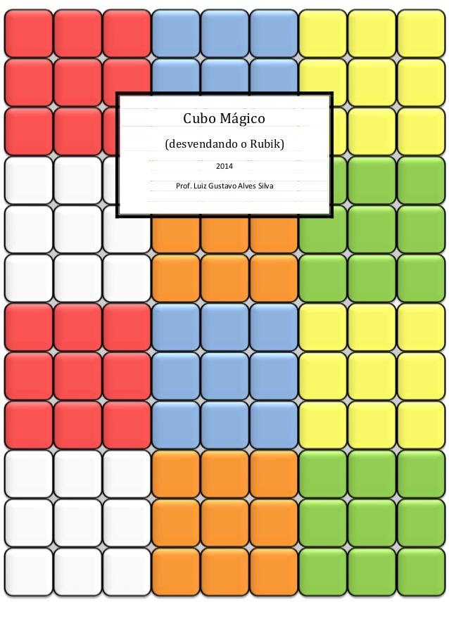 Cubo Mágico (desvendando o Rubik) 2014 Prof. Luiz Gustavo Alves Silva