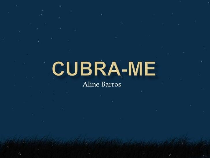 CUBRA-ME<br />Aline Barros<br />