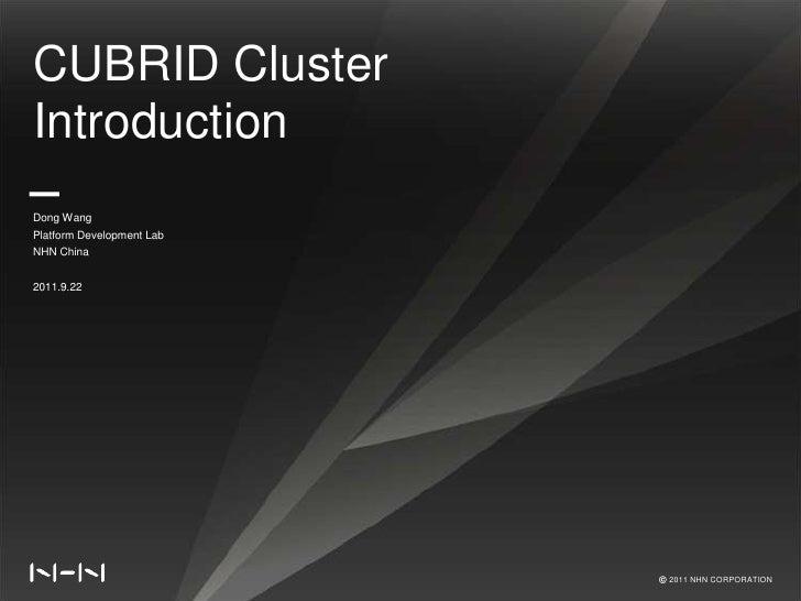 CUBRID ClusterIntroductionDong WangPlatform Development LabNHN China2011.9.22                           ⓒ 2011 NHN CORPORA...