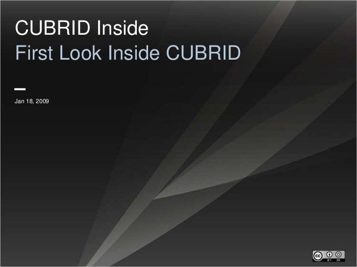 CUBRID InsideFirst Look Inside CUBRID<br />Jan 18, 2009<br />