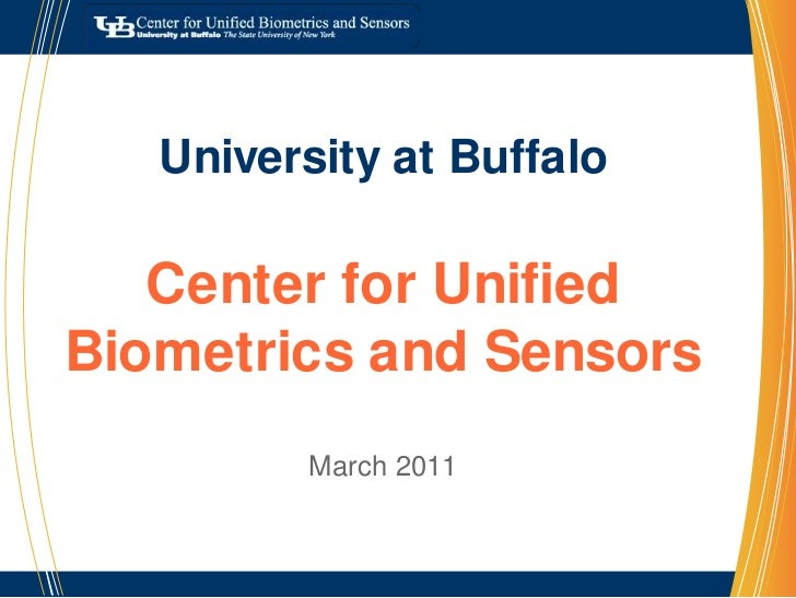 University at BuffaloCenter for Unified Biometrics and SensorsMarch 2011<br />