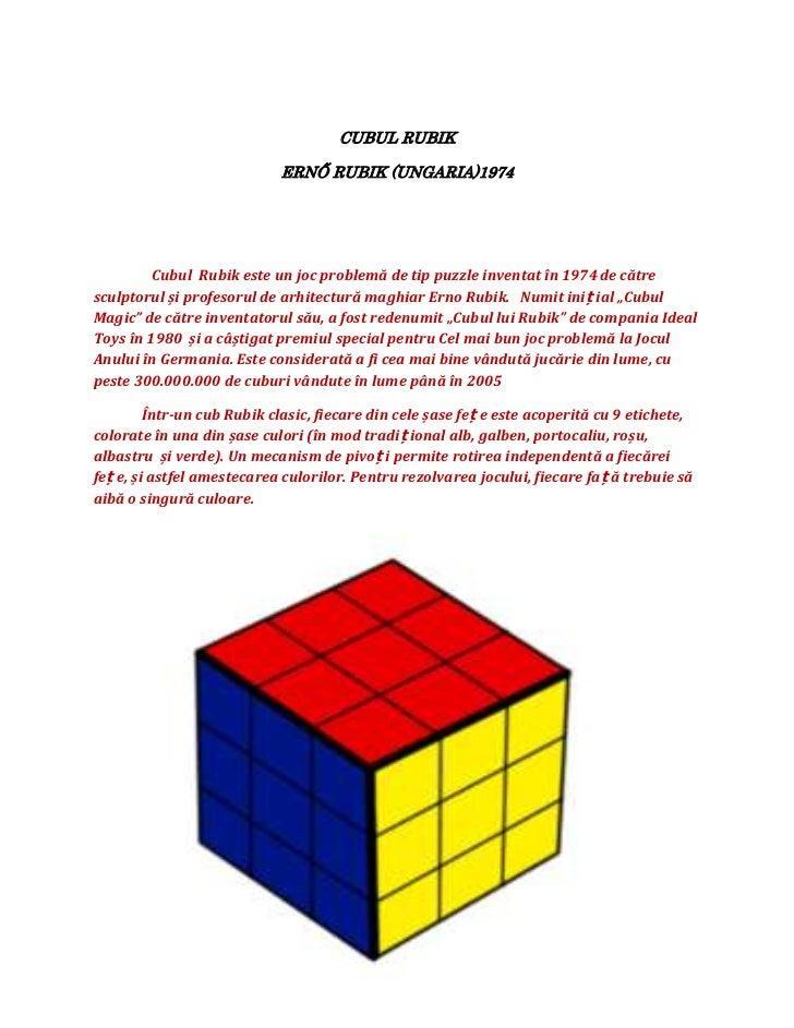 CUBUL RUBIK                            ERNŐ RUBIK (UNGARIA)1974         Cubul Rubik este un joc problemă de tip puzzle inv...