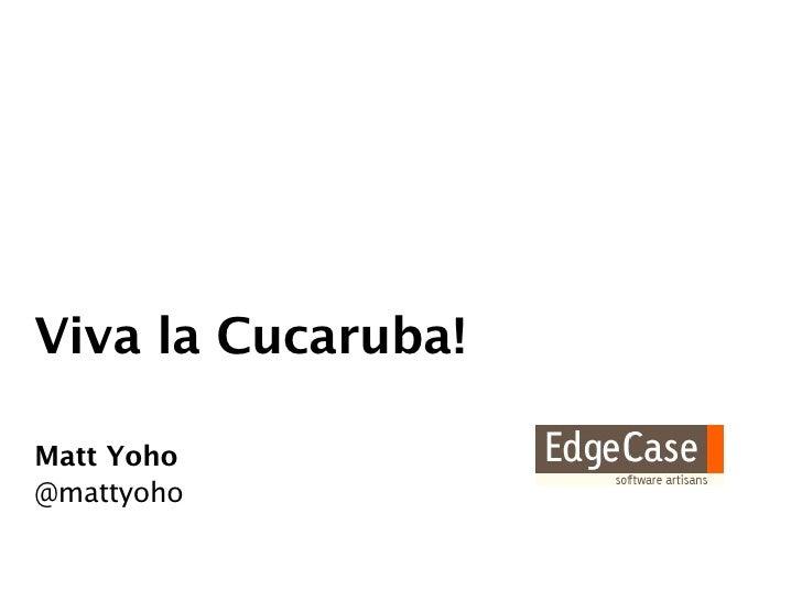 Viva la Cucaruba!  Matt Yoho @mattyoho