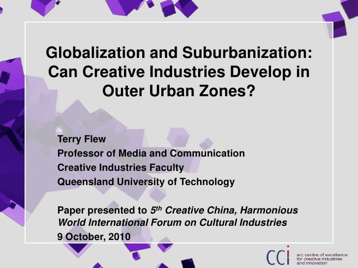 Globalization and Suburbanization: Can Creative Industries Develop in Outer Urban Zones? <br />Terry Flew<br />Professor o...
