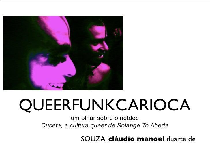 QUEERFUNKCARIOCA            um olhar sobre o netdoc  Cuceta, a cultura queer de Solange To Aberta               SOUZA, clá...