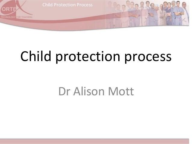 Child Protection ProcessChild protection processDr Alison Mott