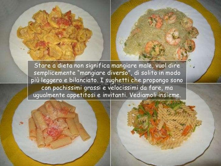 """Stare a dieta non significa mangiare male, vuol dire semplicemente """"mangiare diverso"""", di solito in modopiù leggero e bila..."""