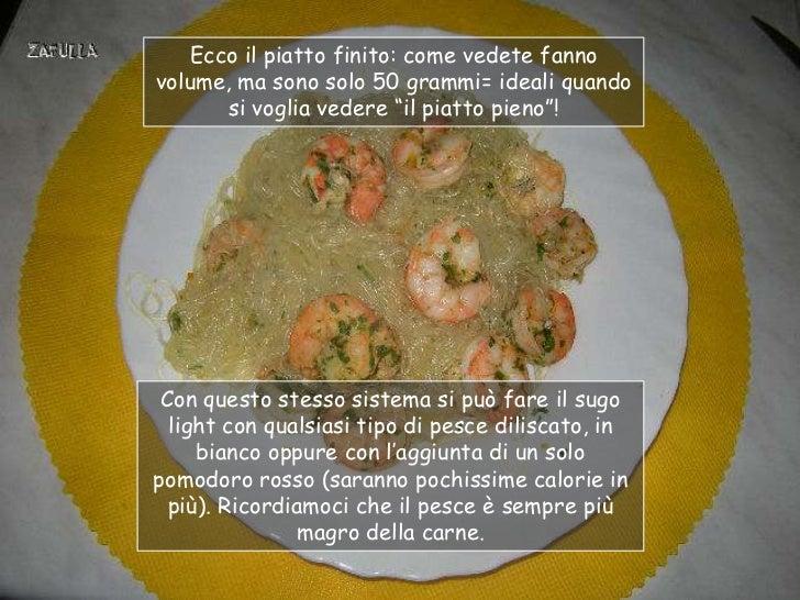 """Ecco il piatto finito: come vedete fannovolume, ma sono solo 50 grammi= ideali quando       si voglia vedere """"il piatto pi..."""