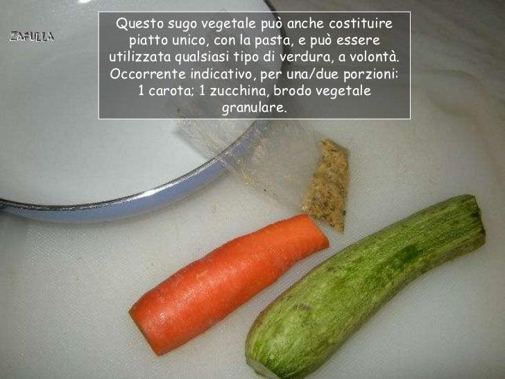 Questo sugo vegetale può anche costituire    piatto unico, con la pasta, e può essereutilizzata qualsiasi tipo di verdura,...