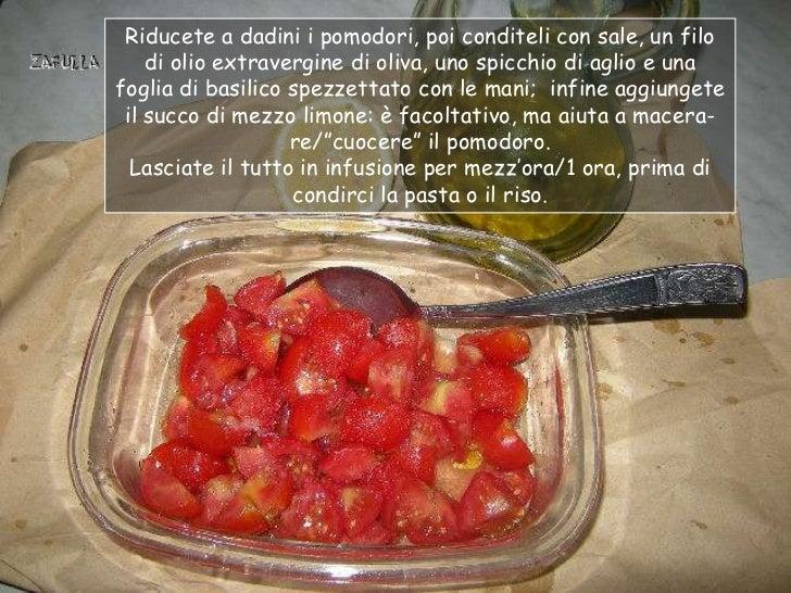 Riducete a dadini i pomodori, poi conditeli con sale, un filo    di olio extravergine di oliva, uno spicchio di aglio e un...