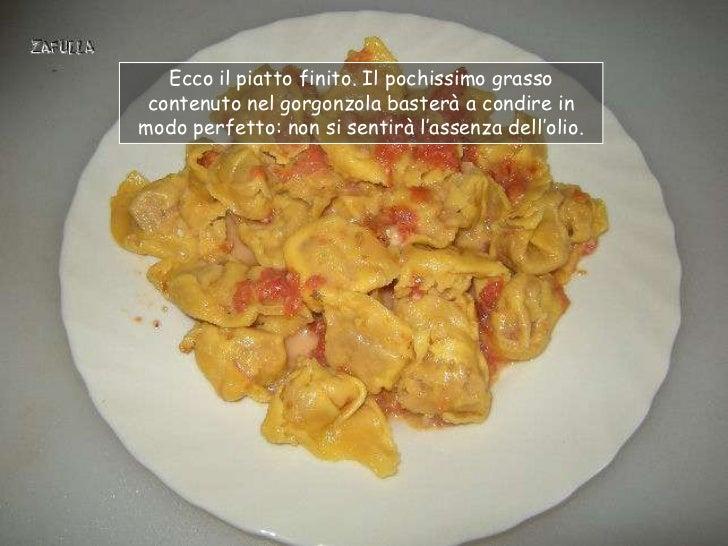 Ecco il piatto finito. Il pochissimo grasso contenuto nel gorgonzola basterà a condire inmodo perfetto: non si sentirà l'a...